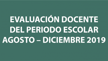 EVALUACIÓN DOCENTE DEL PERIODO ESCOLAR AGOSTO – DICIEMBRE 2019