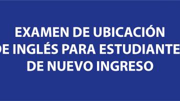 EXAMEN DE UBICACIÓN DE INGLÉS PARA ESTUDIANTES DE NUEVO INGRESO