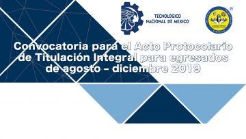 Convocatoria para el Acto Protocolario de Titulación Integral para egresados de agosto - diciembre 2019